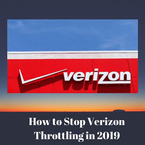 How to Stop Verizon Throttling and Speed Up Your Connection in 2019