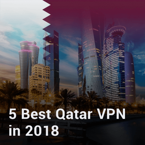Qatar VPN in 2018 – Stay Private & Battle Government-Imposed Censorship