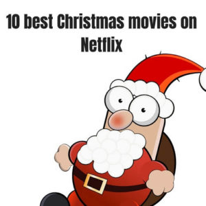 Top 10 Movies on Netflix this Christmas that you Shouldn't Miss!
