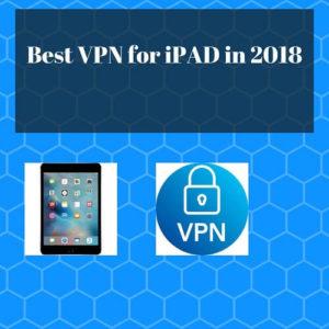 8 Best VPN for iPad in 2018