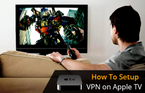 5 Best Apple TV VPNs and Setup Guides – 2018