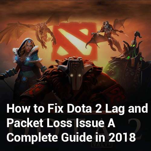 How to Fix Dota 2 Lag and Packet Loss Issue- A Complete