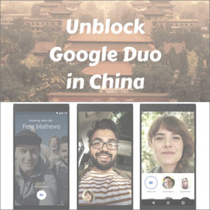Unblock Google Duo in China through these Simple Steps