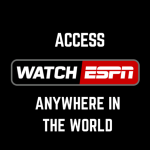 How to Access WatchESPN Outside US