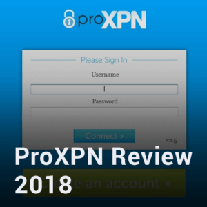 proXPN Review 2018 – Is the Service Worth [$] to you?