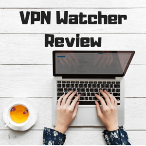 VPN Watcher Review 2018: Added Security for Your VPN