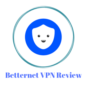Betternet Review 2018: A Risky VPN with Several Benefits