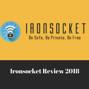 Ironsocket Review 2018- Is This The Most Secure VPN?