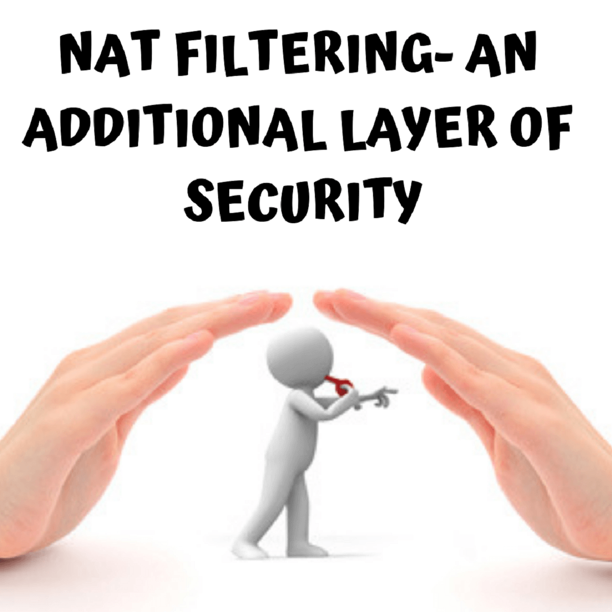 NAT Filtering - Serves As an Additional Security Layer