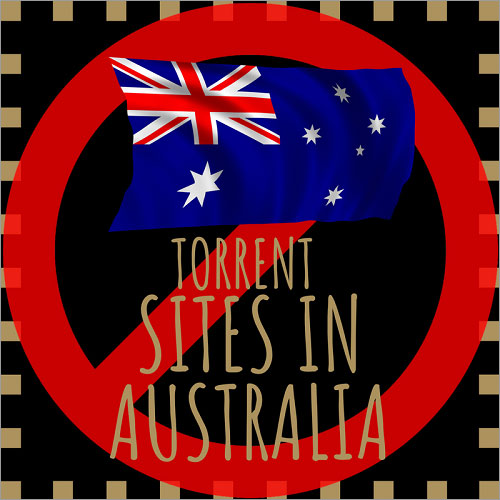 Unblock Torrent sites in Australia - Get Rid of Internet Dictators
