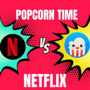 Popcorn Time vs Netflix: Battle for the Best Streaming Service