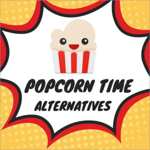 15 Popcorn time Alternatives to Watch Movies & TV Shows