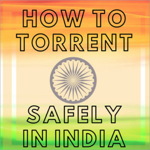 Download Torrents Safely in India without *Infringing Copyrights*