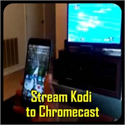 Experience Kodi Chromecast by Installing Kodi on Chromecast