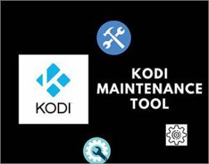9 Kodi Maintenance Tool Add-on that Simplifies Kodi