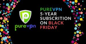 PureVPN 5 Year Subscription Deal 2017