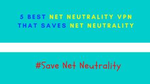 5 Best Net Neutrality VPN to Save Net Neutrality