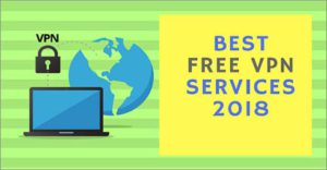 Best Free VPN Services of 2018 for Secure Online Browsing