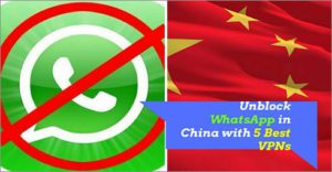 Unblock WhatsApp in China with 5 Best VPNs of 2018