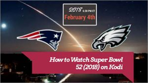 How to Watch Super Bowl 52 (2018) on Kodi (Without Subscription)
