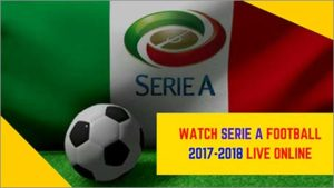 How to Watch Serie A Football Season 2017-2018 Live Online
