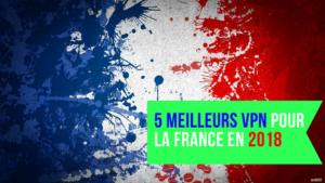 5 meilleurs VPN pour la France en 2018-VPNRanks