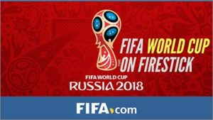 How to Watch FIFA World Cup 2018 on Amazon Fire TV Stick