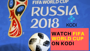 How to Watch FIFA World Cup 2018 on Kodi Live Online