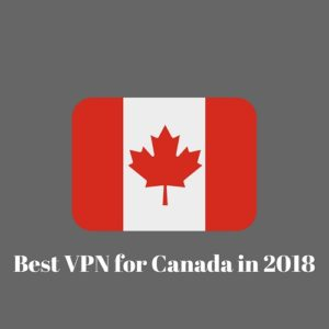 10 Best VPN Canada for 2018 – Fast + Secure VPNs