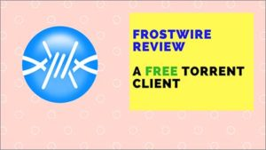 FrostWire Review: What Makes this Free Torrent Client Safer?