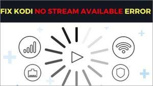 How to Fix Kodi No Stream Available Error
