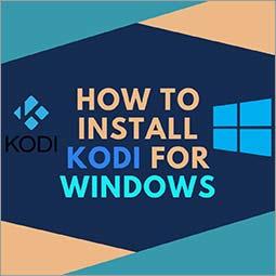 How to Install Kodi for Windows 10, 8.1, 7, XP