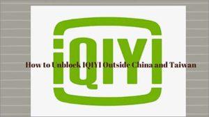 How to Create IQIYI Account: Unblock IQIYI Outside China and Taiwan