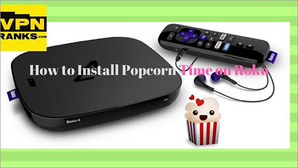 How to Install Popcorn Time on Roku 2018