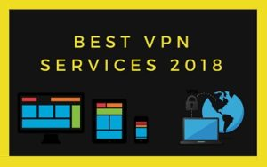 15 Best VPN Services 2018 | Handpicked from 100+ Reviewed VPNs