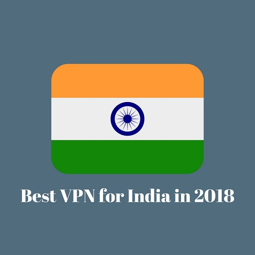 Best VPN for India in 2018 to View Banned Online Content