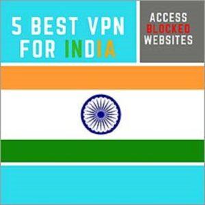 5 Best VPN for India – Access Blocked Websites