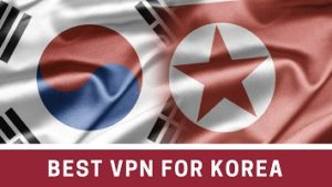 Best VPNs for Korea – Unblock Anything on the Internet