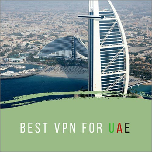 5 Best VPN for UAE in 2018 - Unblock Apps and Websites Handily