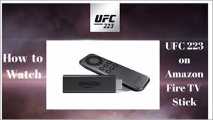 How to Watch UFC 223 on Amazon FireStick from Anywhere