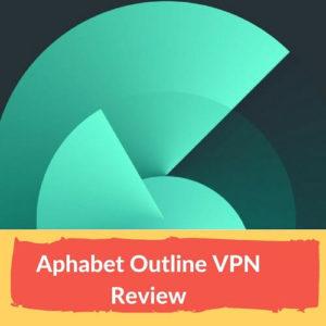 Alphabet Outline VPN Review 2018 – A VPN that isn't actually a VPN Service