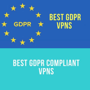 Best GDPR Compliant VPNs that Follows GDPR Guidelines