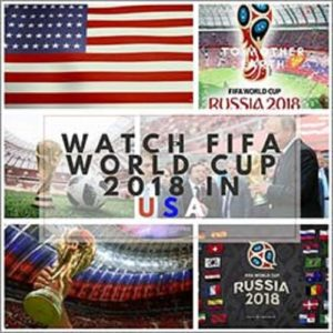 How to Watch FIFA World Cup 2018 in USA Live Online
