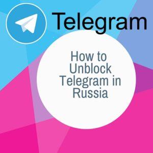 How to Unblock Telegram in Russia