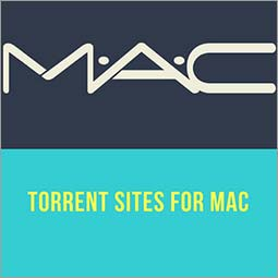 9 Torrent Sites for Mac in 2018 to Accomplish your Streaming Desires