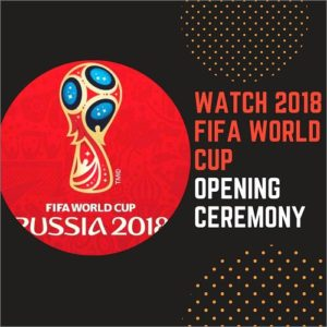 Watch 2018 FIFA World Cup Opening Ceremony Live Online from Anywhere