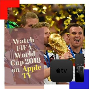 How to Watch FIFA World Cup 2018 on Apple TV