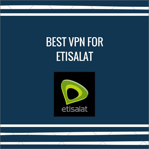 Best VPN for Etisalat in UAE 2018 - Access any Service Online