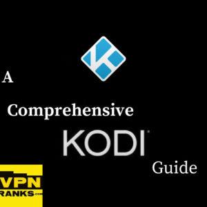 A Comprehensive Kodi Guide for Dummies