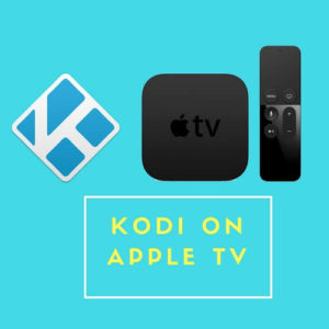 How to Install Kodi on Apple TV for Generation 1, 2, 3, 4, and 5